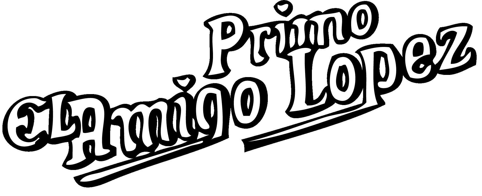 EL AMIGO Primo Lopez